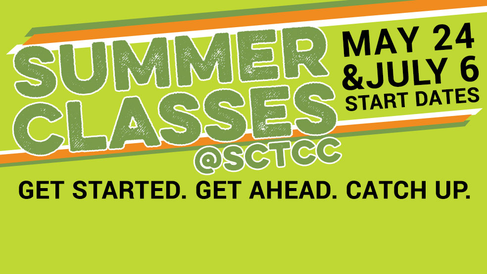 Summer Classes at SCTCC - Get started. Get ahead. catch up. May 24 and July 6 start dates