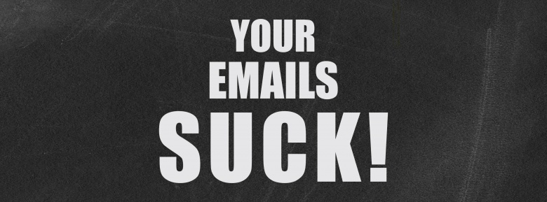Your emails suck