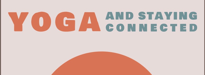 Yoga and Staying Connected