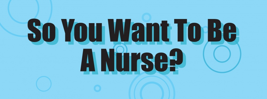 So you want to be a nurse?